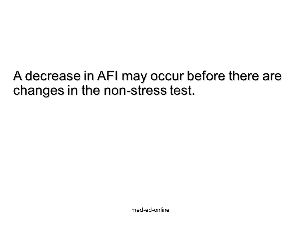 med-ed-online A decrease in AFI may occur before there are changes in the non-stress test.