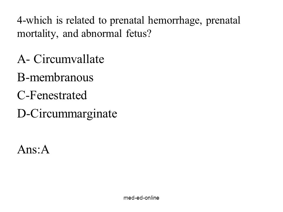 med-ed-online 4-which is related to prenatal hemorrhage, prenatal mortality, and abnormal fetus.