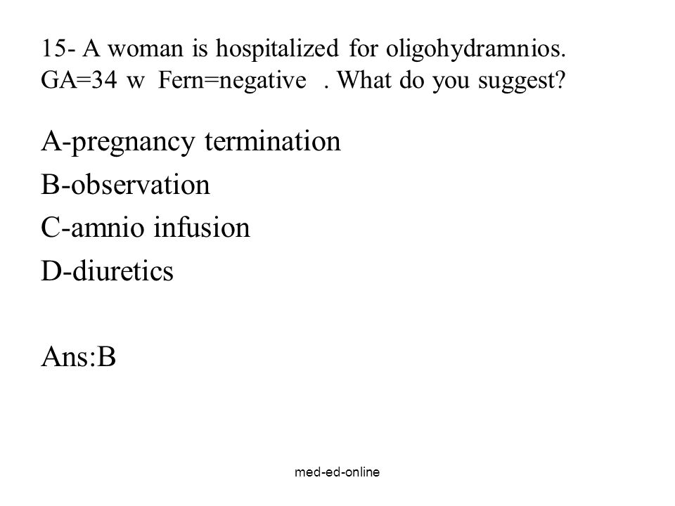 med-ed-online 15- A woman is hospitalized for oligohydramnios.