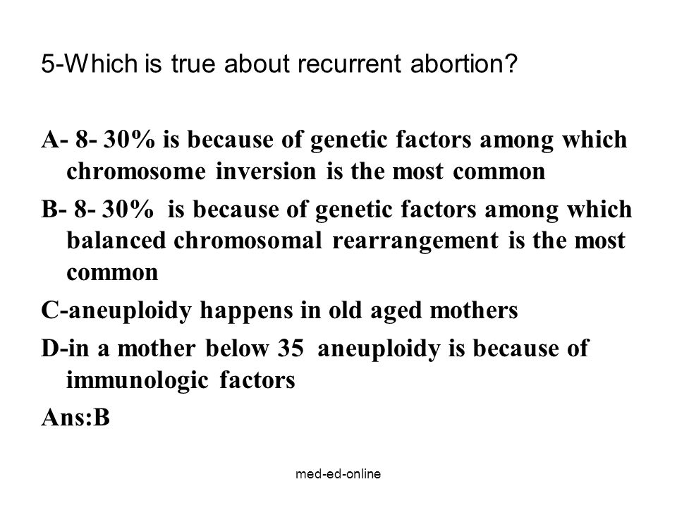 med-ed-online 5-Which is true about recurrent abortion.