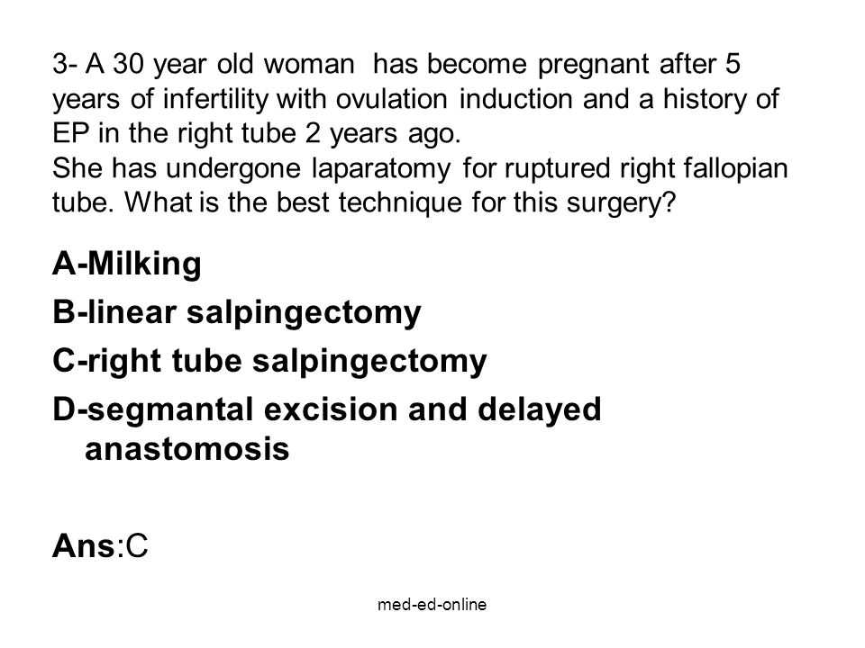med-ed-online 3- A 30 year old woman has become pregnant after 5 years of infertility with ovulation induction and a history of EP in the right tube 2 years ago.
