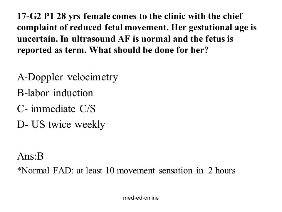 med-ed-online 17-G2 P1 28 yrs female comes to the clinic with the chief complaint of reduced fetal movement.