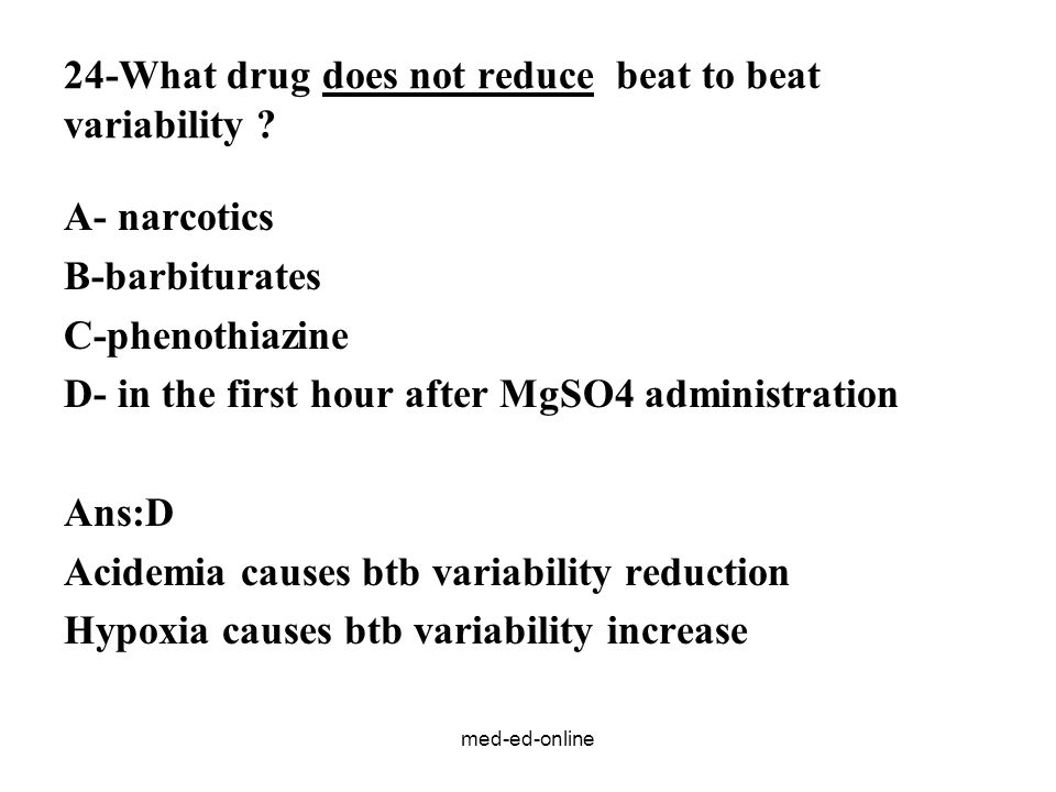 med-ed-online 24-What drug does not reduce beat to beat variability .