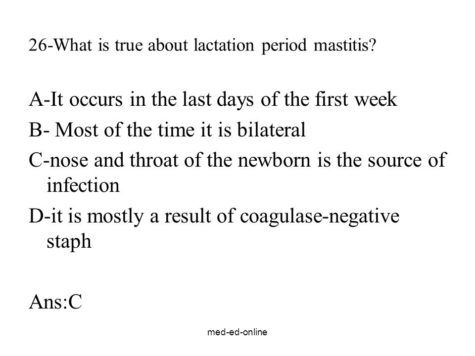 med-ed-online 26-What is true about lactation period mastitis.