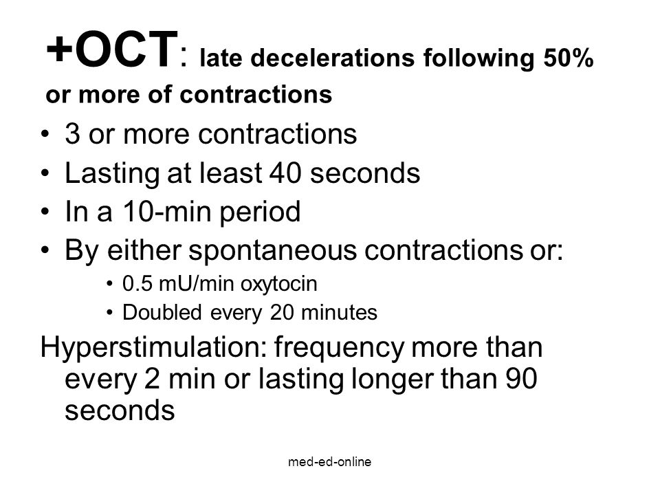med-ed-online +OCT : late decelerations following 50% or more of contractions 3 or more contractions Lasting at least 40 seconds In a 10-min period By