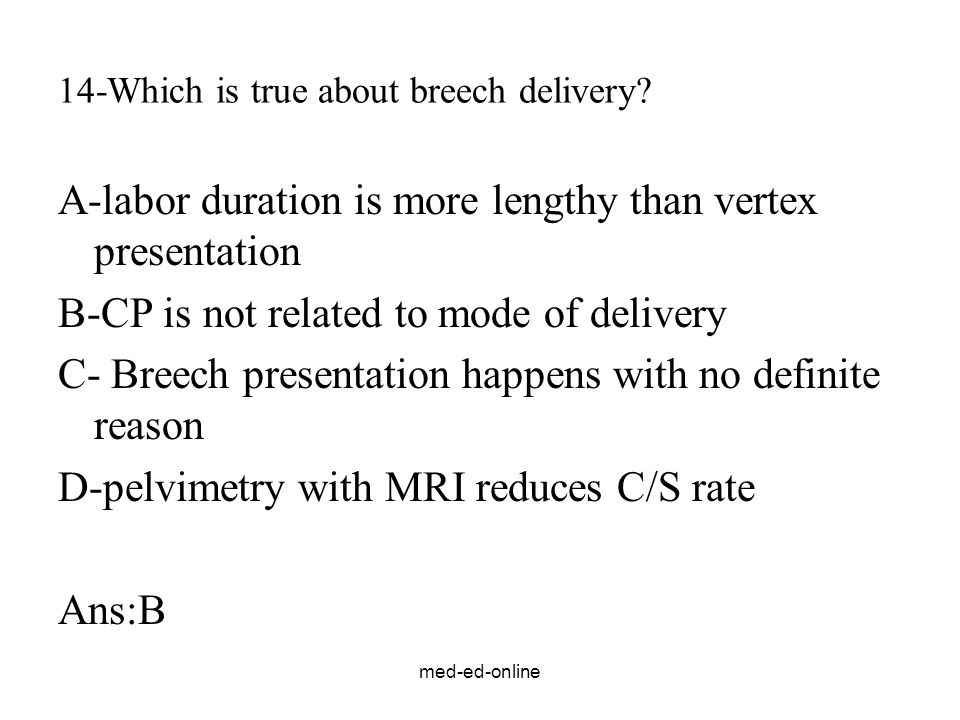 med-ed-online 14-Which is true about breech delivery.