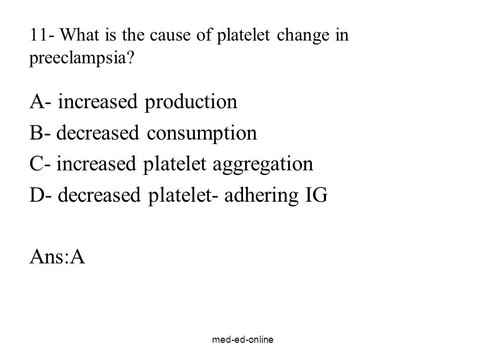 med-ed-online 11- What is the cause of platelet change in preeclampsia.