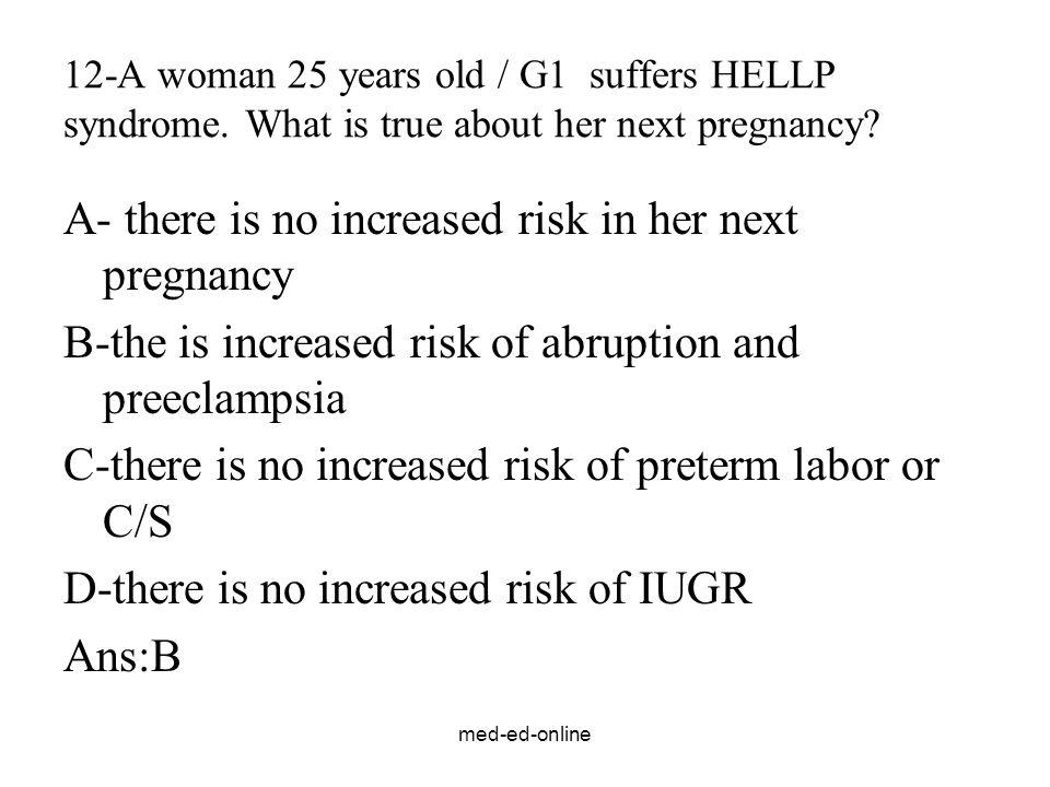 med-ed-online 12-A woman 25 years old / G1 suffers HELLP syndrome.