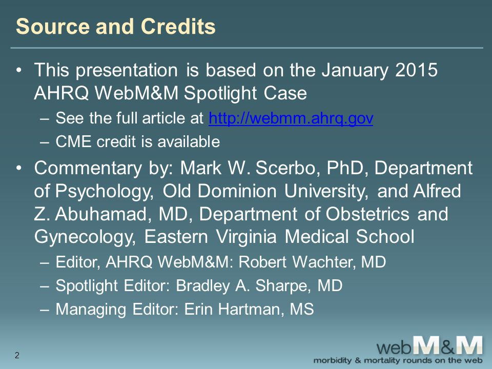 This presentation is based on the January 2015 AHRQ WebM&M Spotlight Case –See the full article at http://webmm.ahrq.govhttp://webmm.ahrq.gov –CME credit is available Commentary by: Mark W.
