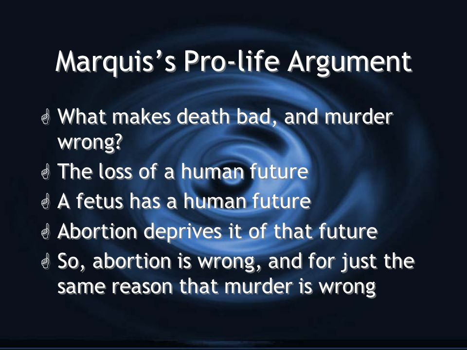 Marquis's Pro-life Argument G What makes death bad, and murder wrong.