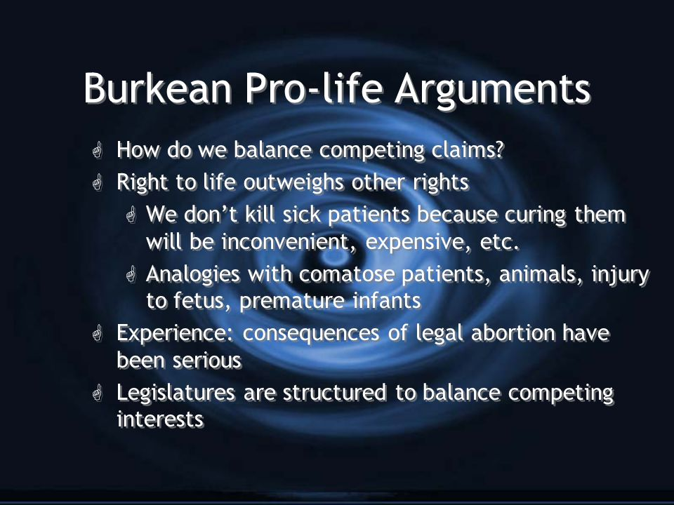 Burkean Pro-life Arguments G How do we balance competing claims.