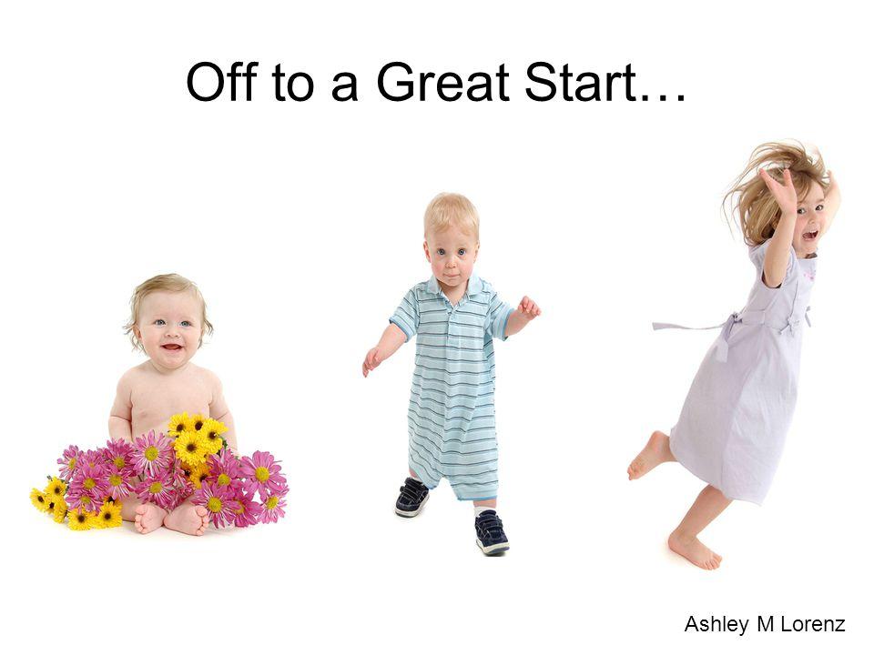 Off to a Great Start… Ashley M Lorenz