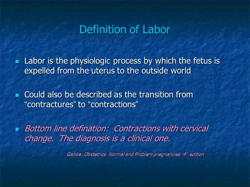 Definition of Labor Labor is the physiologic process by which the fetus is expelled from the uterus to the outside world Labor is the physiologic proc