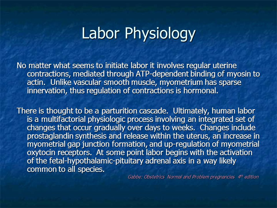 Labor Physiology No matter what seems to initiate labor it involves regular uterine contractions, mediated through ATP-dependent binding of myosin to
