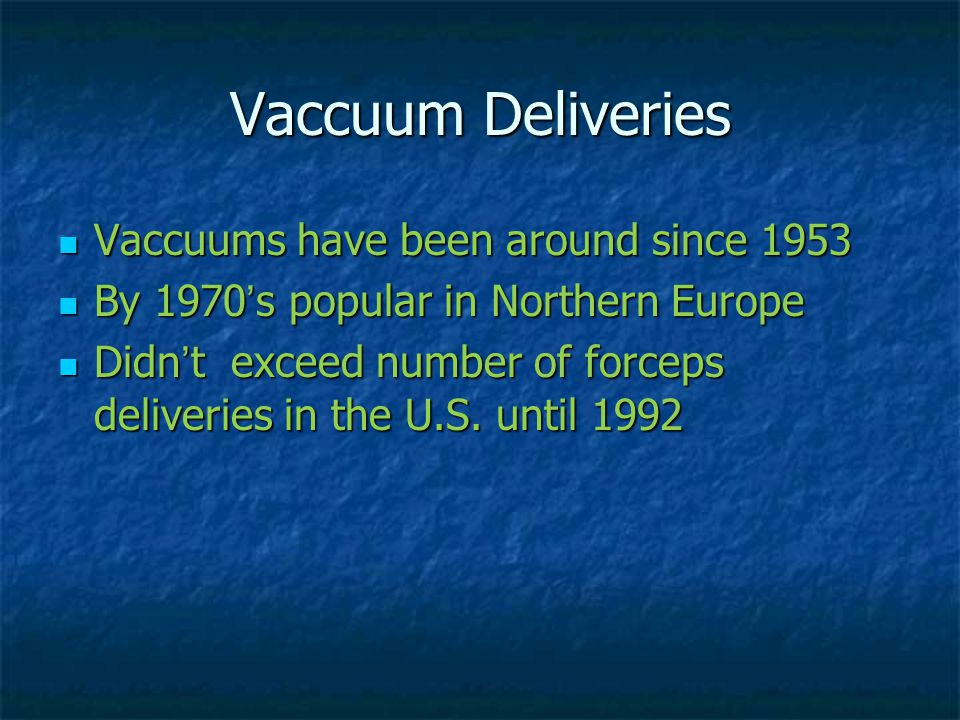 Vaccuums have been around since 1953 Vaccuums have been around since 1953 By 1970's popular in Northern Europe By 1970's popular in Northern Europe Di