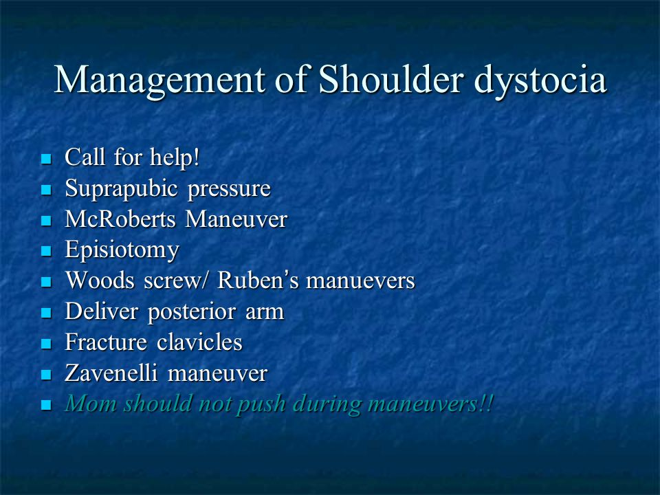 Management of Shoulder dystocia Call for help! Call for help! Suprapubic pressure Suprapubic pressure McRoberts Maneuver McRoberts Maneuver Episiotomy