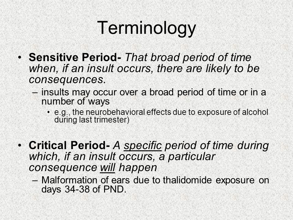 Characteristics and Effects of Teratogens Time of exposure –Worst effects= period when a body part or organ system is developing.