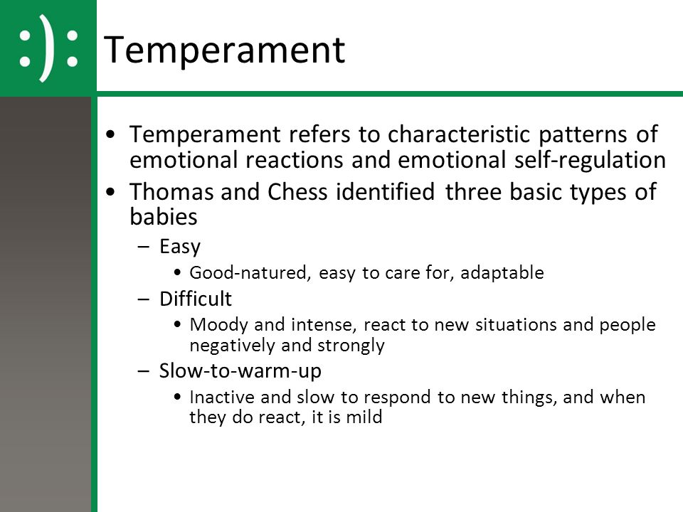 Temperament Temperament refers to characteristic patterns of emotional reactions and emotional self-regulation Thomas and Chess identified three basic