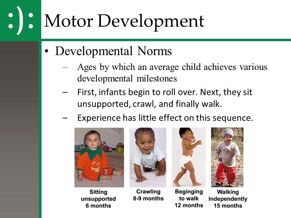 Motor Development Developmental Norms –Ages by which an average child achieves various developmental milestones –First, infants begin to roll over. Ne
