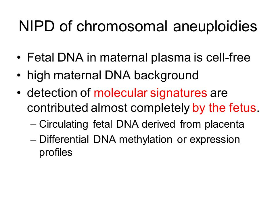 NIPD of chromosomal aneuploidies Fetal DNA in maternal plasma is cell-free high maternal DNA background detection of molecular signatures are contribu