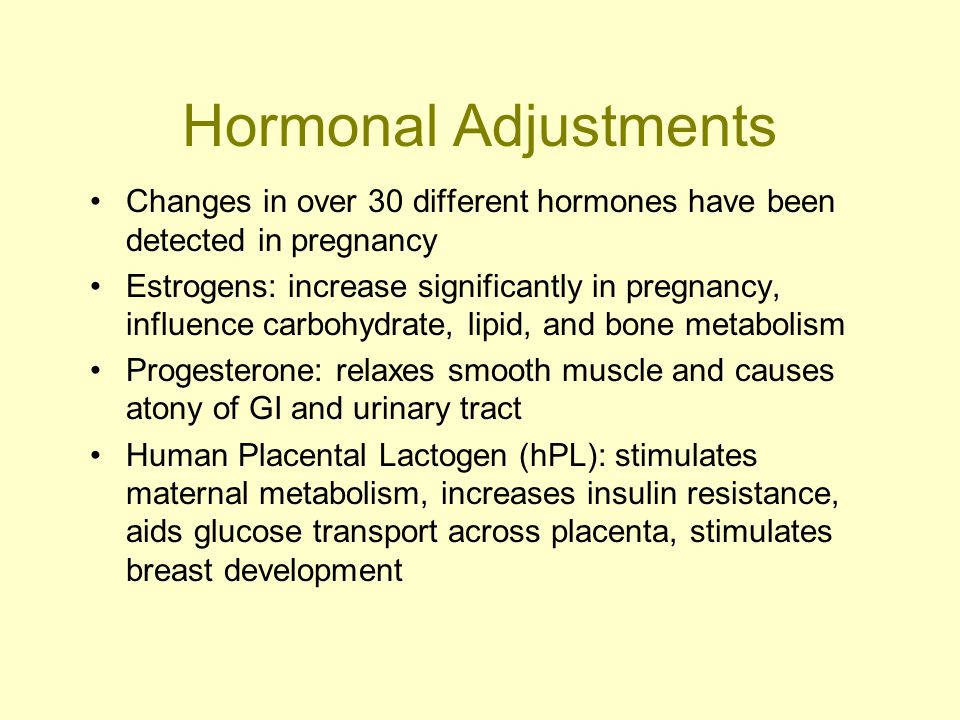 Hormonal Adjustments Changes in over 30 different hormones have been detected in pregnancy Estrogens: increase significantly in pregnancy, influence c