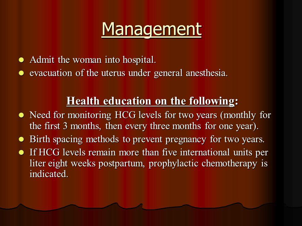Management Admit the woman into hospital. Admit the woman into hospital. evacuation of the uterus under general anesthesia. evacuation of the uterus u