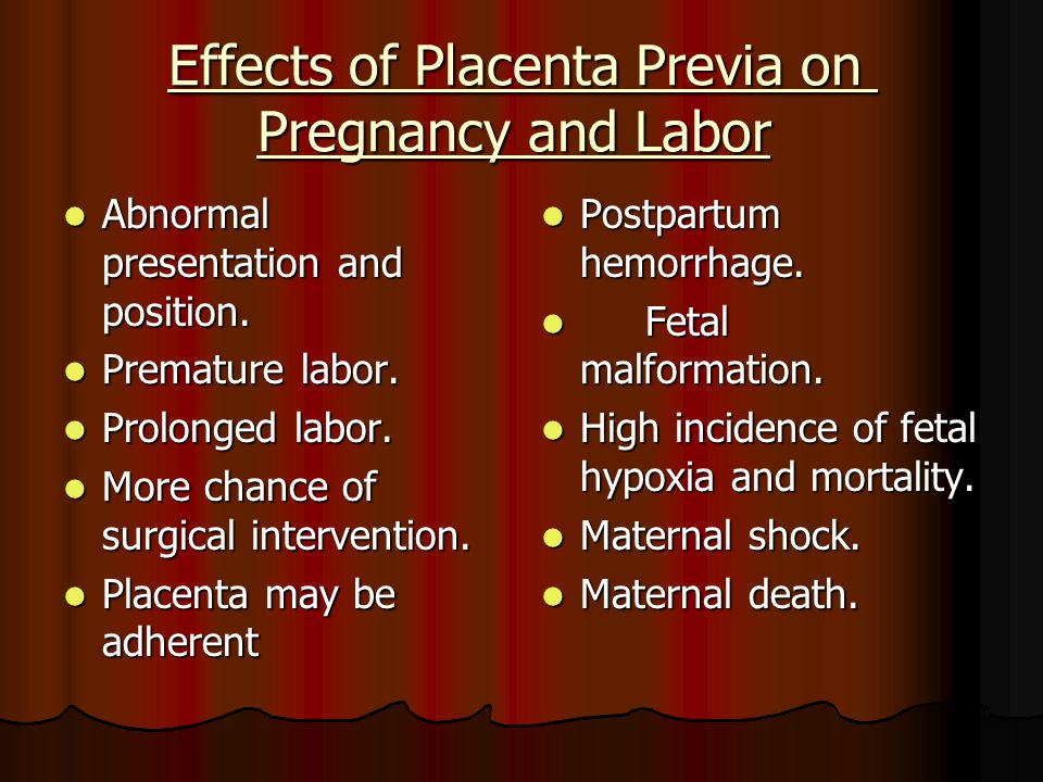 Effects of Placenta Previa on Pregnancy and Labor Abnormal presentation and position. Abnormal presentation and position. Premature labor. Premature l