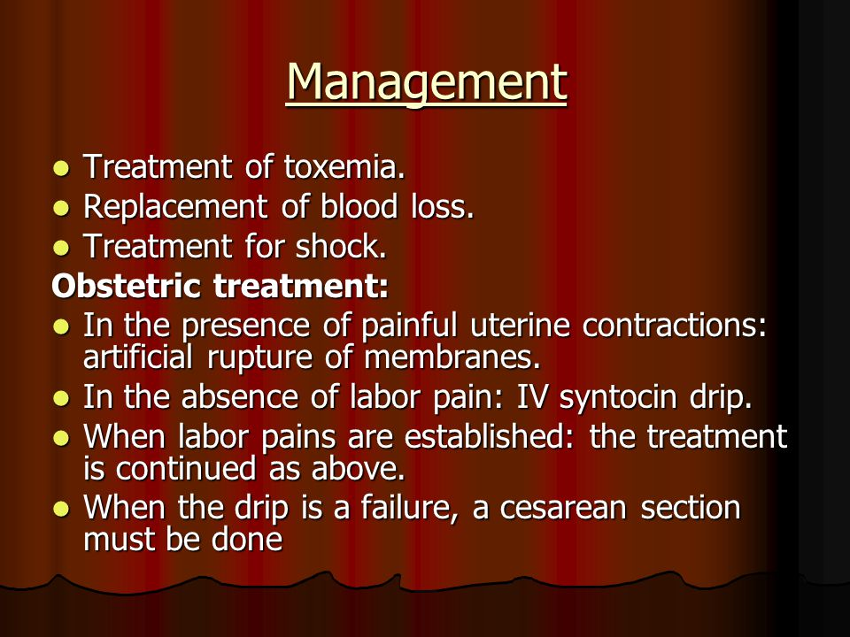 Management Treatment of toxemia. Treatment of toxemia. Replacement of blood loss. Replacement of blood loss. Treatment for shock. Treatment for shock.