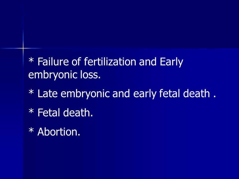 * Failure of fertilization and Early embryonic loss.