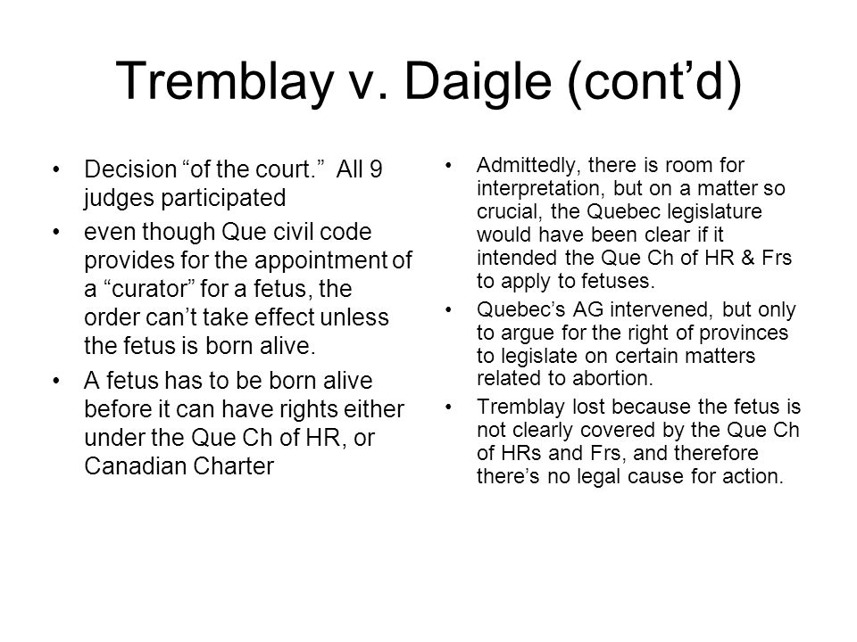 """Tremblay v. Daigle (cont'd) Decision """"of the court."""" All 9 judges participated even though Que civil code provides for the appointment of a """"curator"""""""