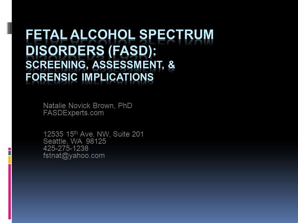 Natalie Novick Brown, PhD FASDExperts.com 12535 15 th Ave. NW, Suite 201 Seattle, WA 98125 425-275-1238 fstnat@yahoo.com