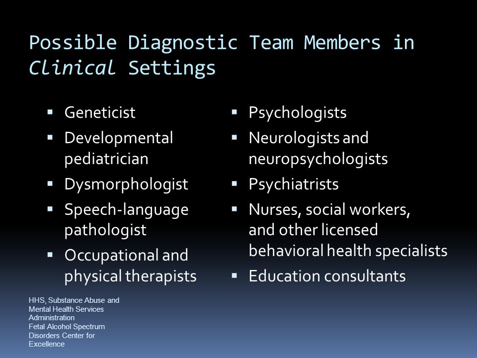 Possible Diagnostic Team Members in Clinical Settings  Geneticist  Developmental pediatrician  Dysmorphologist  Speech-language pathologist  Occu