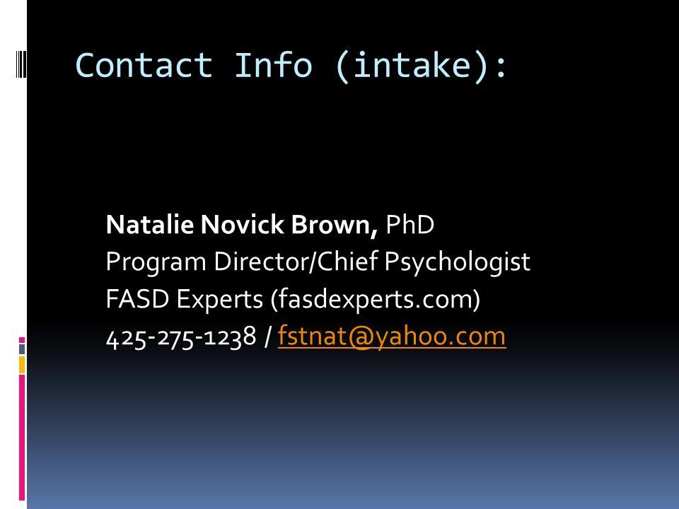 Contact Info (intake): Natalie Novick Brown, PhD Program Director/Chief Psychologist FASD Experts (fasdexperts.com) 425-275-1238 / fstnat@yahoo.comfstnat@yahoo.com