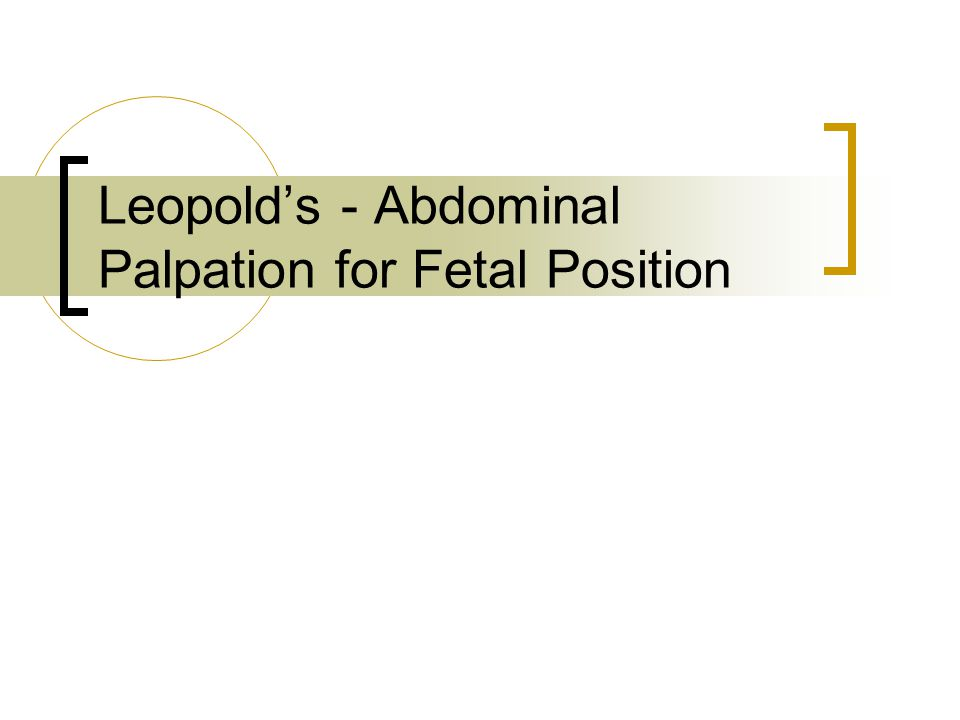 Leopold's - Abdominal Palpation for Fetal Position