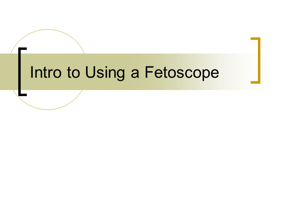 Intro to Using a Fetoscope