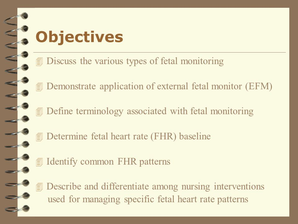 Indications for Fetal Monitoring 4 Primary tool for assessment of fetal well-being 4 Primary method of obtaining information about uterine activity
