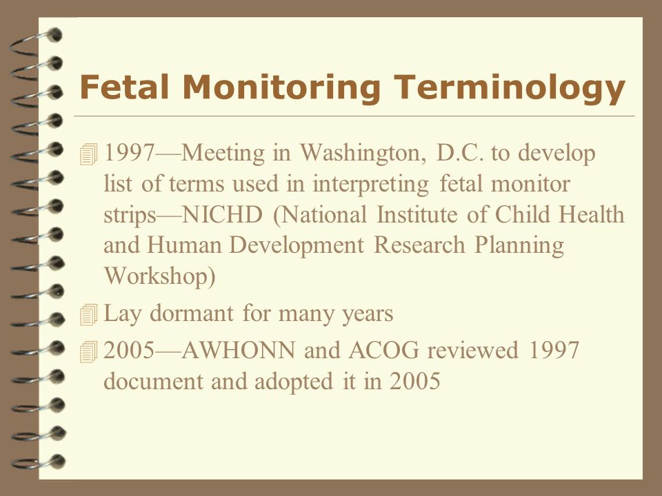 Fetal Monitoring Terminology 4 1997—Meeting in Washington, D.C. to develop list of terms used in interpreting fetal monitor strips—NICHD (National Ins