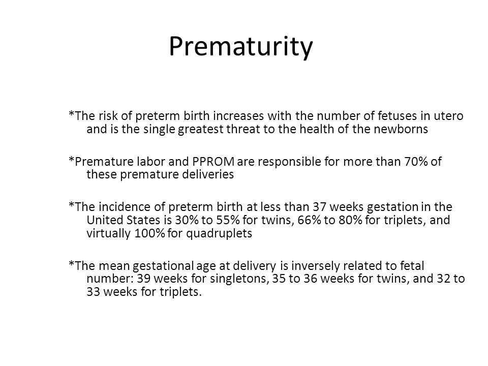Prematurity *The risk of preterm birth increases with the number of fetuses in utero and is the single greatest threat to the health of the newborns *