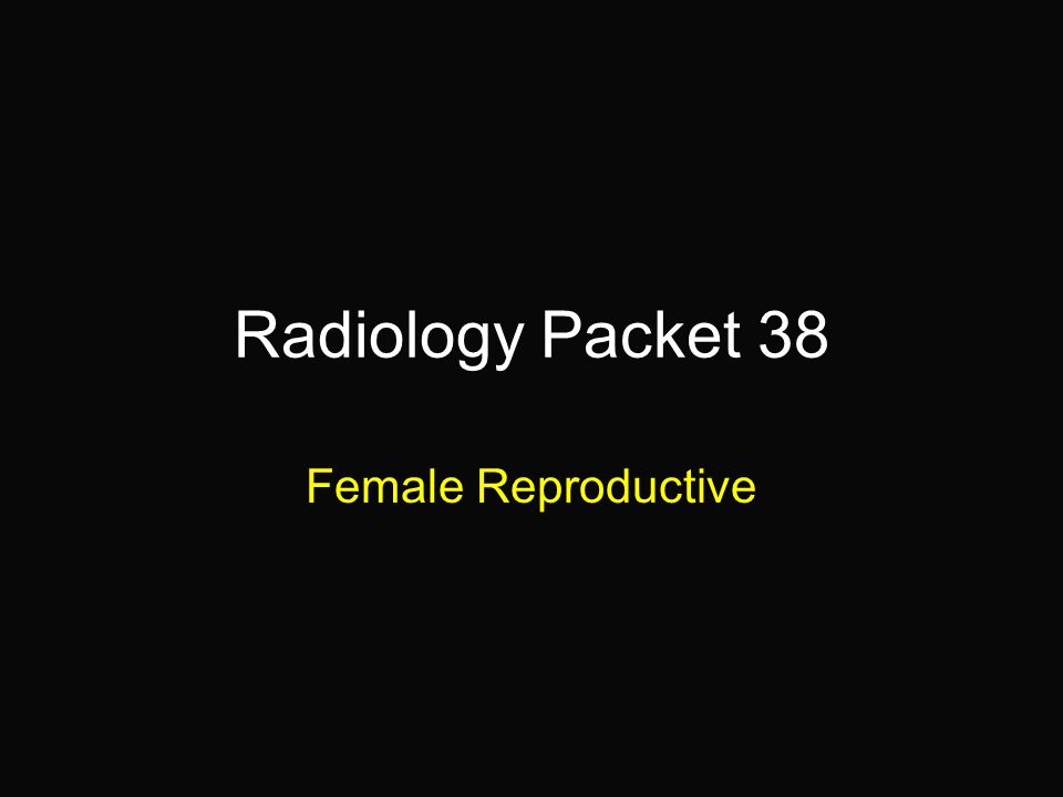Radiology Packet 38 Female Reproductive