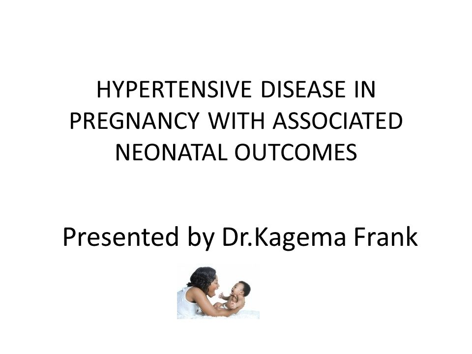 HYPERTENSIVE DISEASE IN PREGNANCY WITH ASSOCIATED NEONATAL OUTCOMES Presented by Dr.Kagema Frank