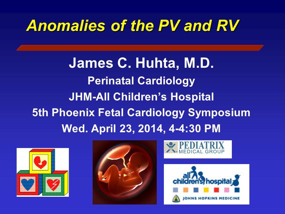Fetal PV RV CHD Data to be Presented: CHD – PS, Tet, Tet abs valve CHF dx and Rx