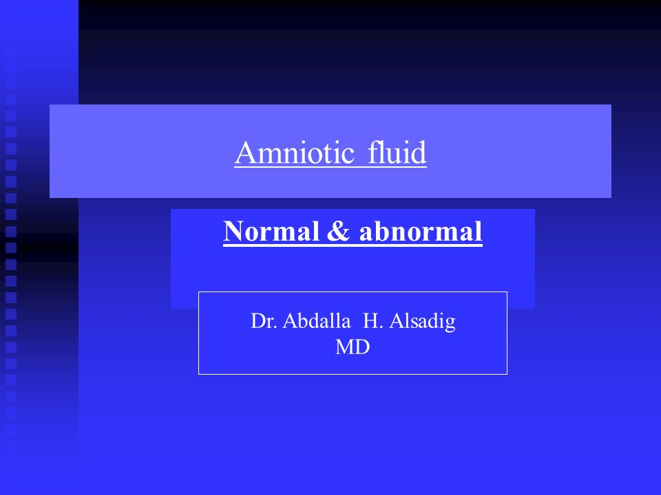 Amniotic fluid Normal & abnormal Dr. Abdalla H. Alsadig MD