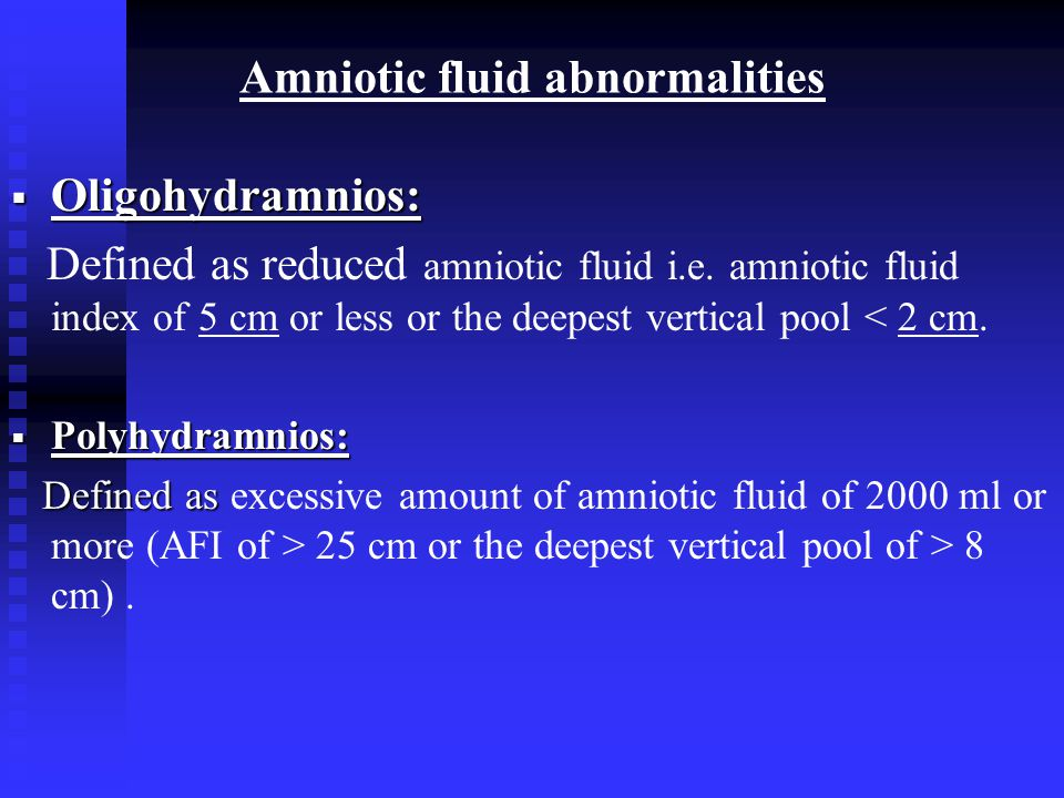 Amniotic fluid abnormalities  Oligohydramnios: Defined as reduced amniotic fluid i.e.