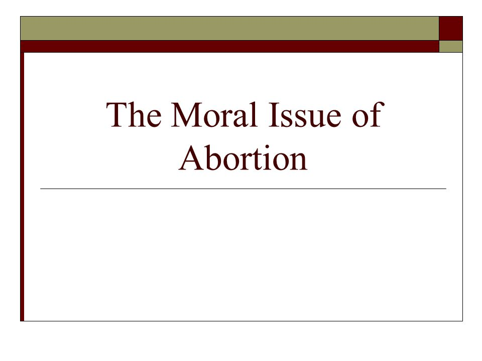 The Moral Issue of Abortion