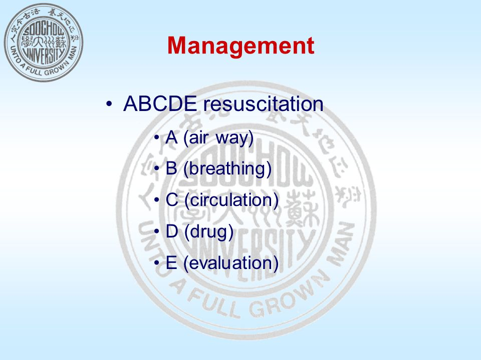 Management ABCDE resuscitation A (air way) B (breathing) C (circulation) D (drug) E (evaluation)