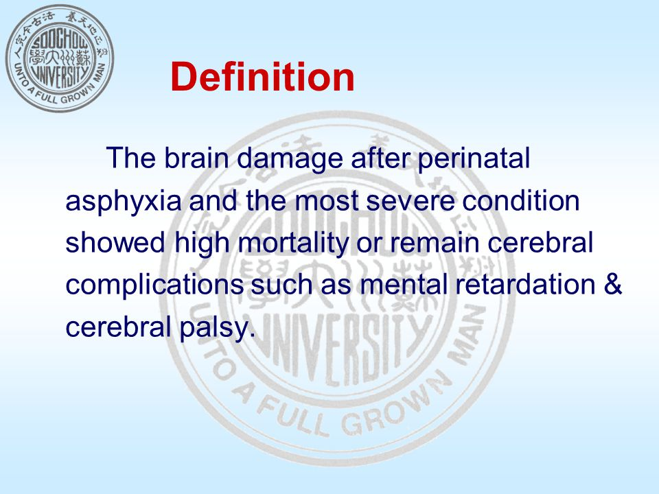 Definition The brain damage after perinatal asphyxia and the most severe condition showed high mortality or remain cerebral complications such as ment