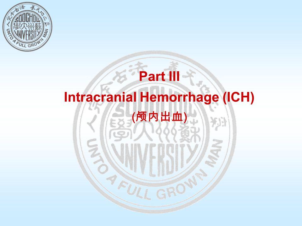 Part III Intracranial Hemorrhage (ICH) ( 颅内出血 )