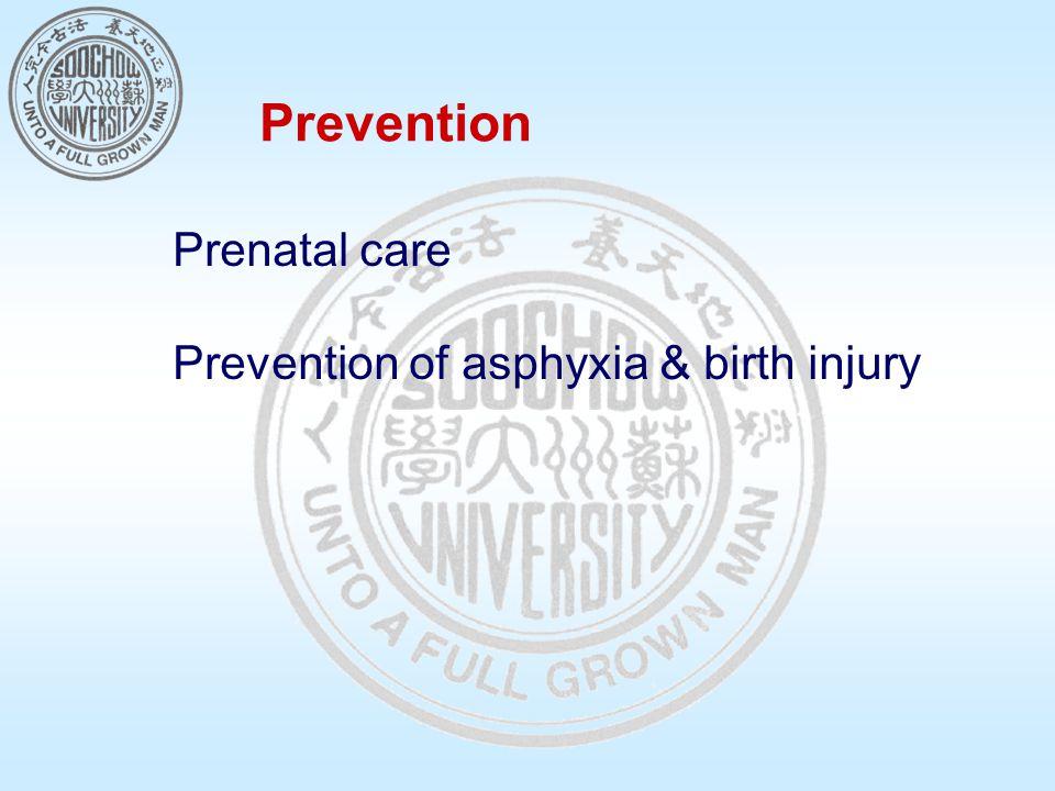 Prevention Prenatal care Prevention of asphyxia & birth injury