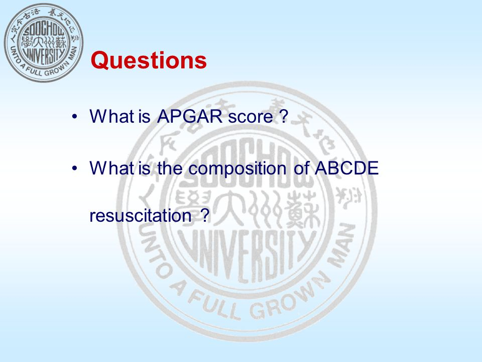 Questions What is APGAR score What is the composition of ABCDE resuscitation