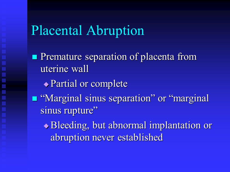 """Placental Abruption Premature separation of placenta from uterine wall Premature separation of placenta from uterine wall  Partial or complete """"Margi"""